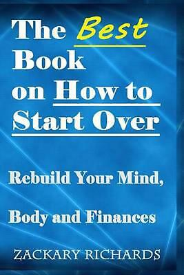 The Best Book on How to Start Over: Rebuild Your Mind, Body & Finances by Zackar