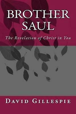 Brother Saul: The Revelation of Christ in You by MR David M. Gillespie (English)