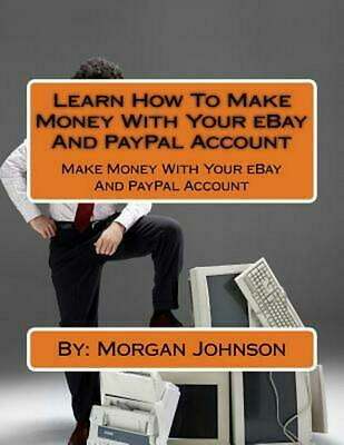 Learn How to Make Money with Your Ebay and Paypal Account: Make Money with Your