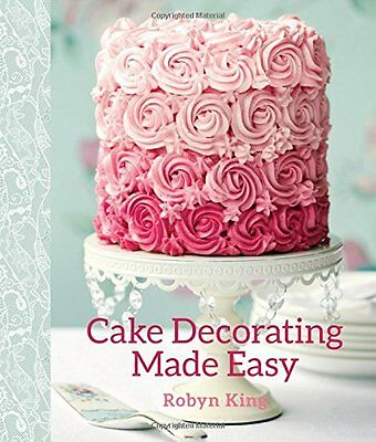 Cake Decorating Made Easy By  Robyn King