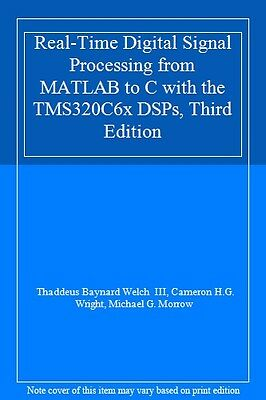 Real-Time Digital Signal Processing from MATLAB to C with the TMS320C6x DSPs, Third Edition