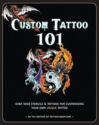 Custom Tattoo 101: Over 1000 Stencils and Ideas for Creating Your Perfect Tatt