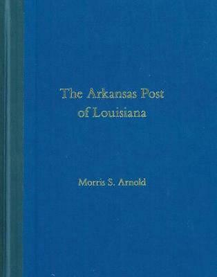 The Arkansas Post of Louisiana by Morris S. Arnold Hardcover Book