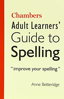 Chambers Adult Learner's Guide to Spelling - Paperback NEW Betteridge, Ann 2011-