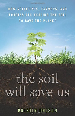 The Soil Will Save Us: How Scientists, Farmers, and Foo - Hardcover NEW Kristin