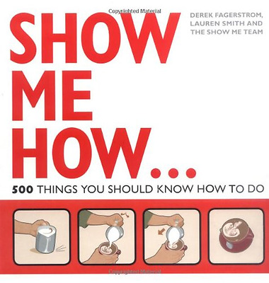 Show Me How: 501 Things You Should Know - Paperback NEW Smith, Derek Fa 2009-03-