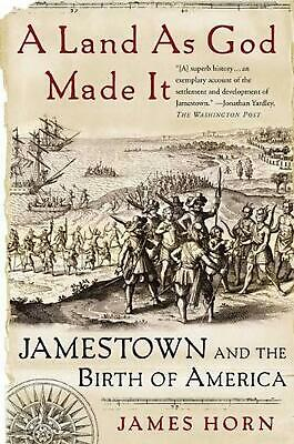 A Land as God Made It: Jamestown and the Birth of America by James Horn (English