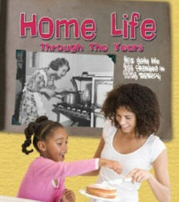 Home Life Through the Years: How Daily Life Has Changed in Living Memory (Histo.