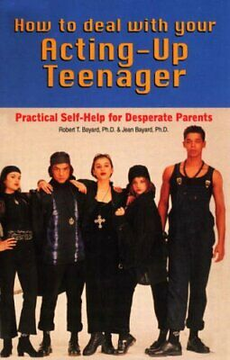 How to Deal With Your Acting-Up Teenager: Practic... by Bayard, Robert Paperback