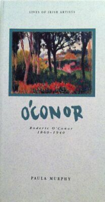 Roderic O'Conor, 1860-1940 (Lives of Irish Artists) by Murphy, Paula Hardback
