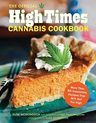 The Official High Times Cannabis Cookbook: More Than 50 Irresistible Recipes Tha