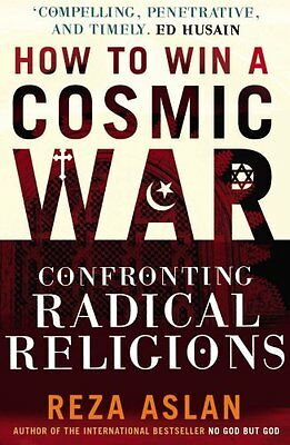 How to Win a Cosmic War: Confronting Radical Religions New Paperback Book Reza A