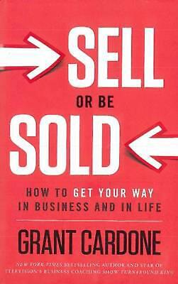 Sell or be Sold: How to Get Your Way in Business and in Life by Grant Cardone (E