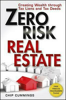 Zero Risk Real Estate: Creating Wealth Through Tax Liens and Tax Deeds by Chip C