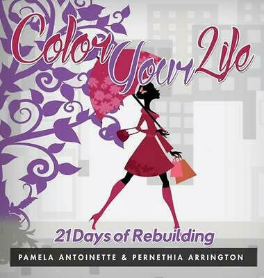Color Your Life: 21 Days of Rebuilding by Pamela Antoinette (English) Hardcover