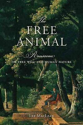 The Free Animal: Rousseau on Free Will and Human Nature by Lee MacLean (English)