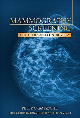 Mammography Screening: Truth, Lies and Controversy New Paperback Book Peter Gotz