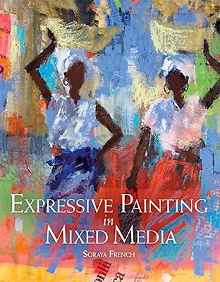 Expressive Painting in Mixed Media New Paperback Book Soraya French