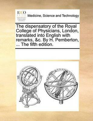Dispensatory of the Royal College of Physicians, London, Tra by See Notes Multip