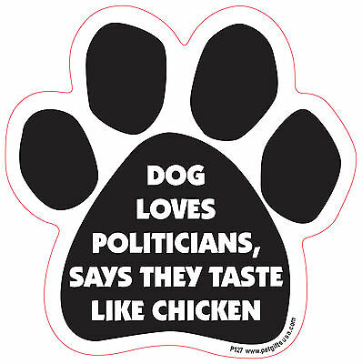 Dog Magnetic Paw Car Decal - Dog Loves Politicians Says They Taste...Made In USA
