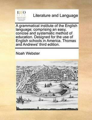 A Grammatical Institute of the English Language; Comprising An Easy, Concise and