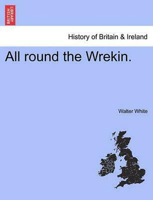 All Round the Wrekin. by Walter White (English) Paperback Book Free Shipping!