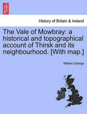 The Vale of Mowbray: A Historical and Topographical Account of Thirsk and Its Ne