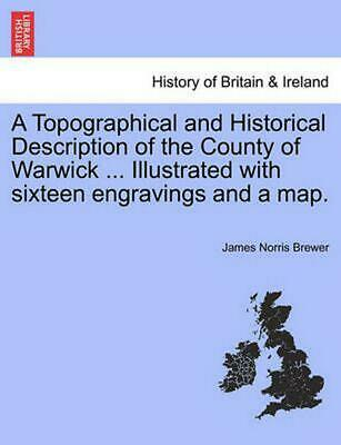 A Topographical and Historical Description of the County of Warwick ... Illustra