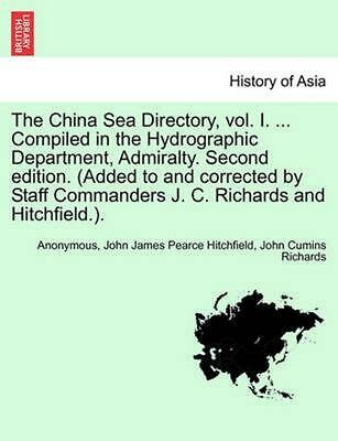 The China Sea Directory, Vol. I. ... Compiled in the Hydrographic Department, Ad