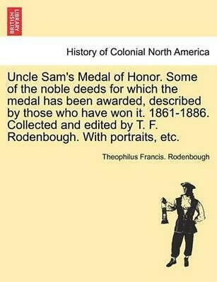 Uncle Sam's Medal of Honor. Some of the Noble Deeds for Which the Medal Has Been