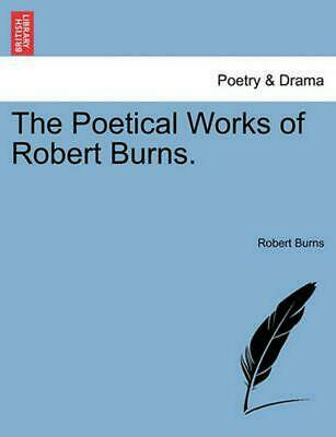 The Poetical Works of Robert Burns. by Robert Burns (English) Paperback Book Fre