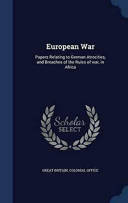 European War: Papers Relating to German Atrocities, and Breaches of the Rules of