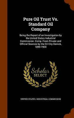 Pure Oil Trust vs. Standard Oil Company: Being the Report of an Investigation by