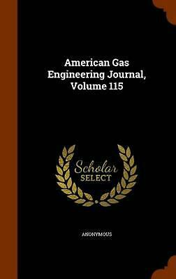 American Gas Engineering Journal, Volume 115 by Anonymous (English) Hardcover Bo