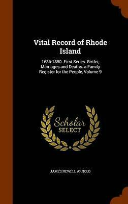 Vital Record of Rhode Island: 1636-1850. First Series. Births, Marriages and Dea