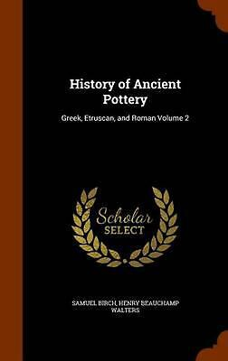 History of Ancient Pottery: Greek, Etruscan, and Roman Volume 2: Greek, Etruscan