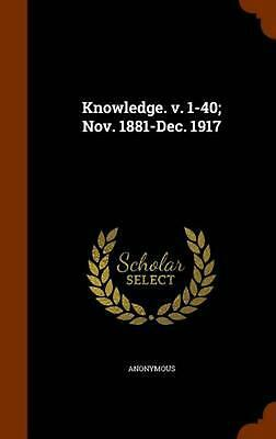 Knowledge. V. 1-40; Nov. 1881-Dec. 1917 by Anonymous (English) Hardcover Book Fr