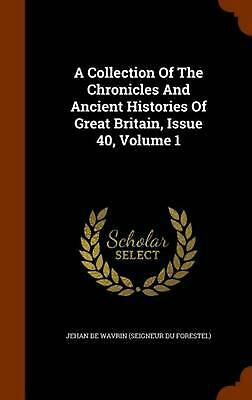 A Collection of the Chronicles and Ancient Histories of Great Britain, Issue 40,