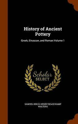 History of Ancient Pottery: Greek, Etruscan, and Roman Volume 1: Greek, Etruscan