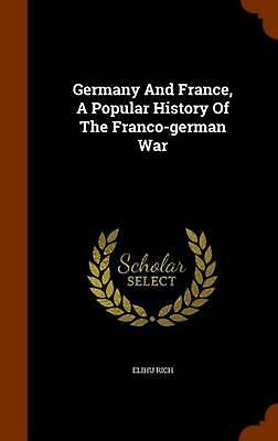 Germany and France, a Popular History of the Franco-German War by Elihu Rich (En