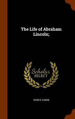 The Life of Abraham Lincoln; by Ward H. Lamon (English) Hardcover Book Free Ship