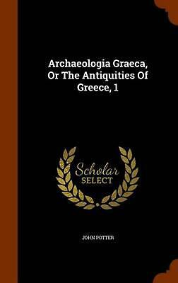 Archaeologia Graeca, or the Antiquities of Greece, 1 by John Potter (English) Ha