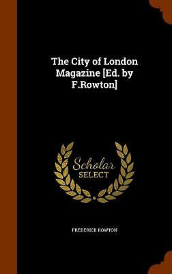 The City of London Magazine [Ed. by F.Rowton] by Frederick Rowton (English) Hard