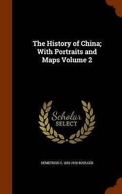 The History of China; With Portraits and Maps Volume 2 by Demetrius C. 1853-1928