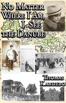 No Matter Where I am, I See the Danube: Autobiography - Hardcover NEW Thomas Kab