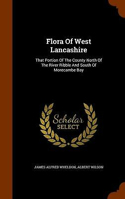 Flora of West Lancashire: That Portion of the County North of the River Ribble a