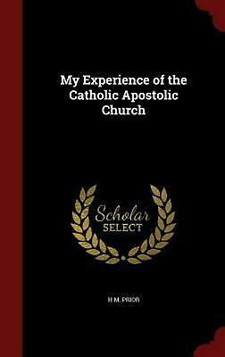 My Experience of the Catholic Apostolic Church by H.M. Prior (English) Hardcover