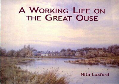 A Working Life on the Great River Ouse by Luxford, Nita Paperback Book The Cheap