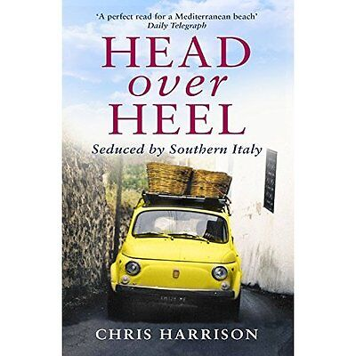 Head Over Heel: Seduced by Southern Italy - Paperback NEW Harrison, Chris 14/07/