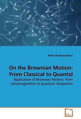 Malay Bandyopadhyay / On the Brownian Motion: From Classical ... 9783639241068